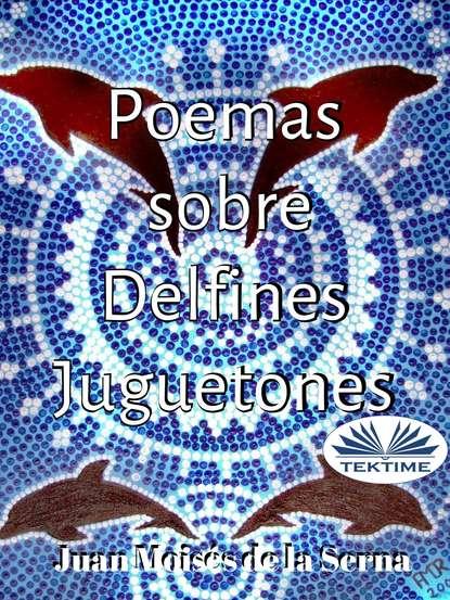 Dr. Juan Moisés De La Serna Poemas Sobre Delfines Juguetones недорого