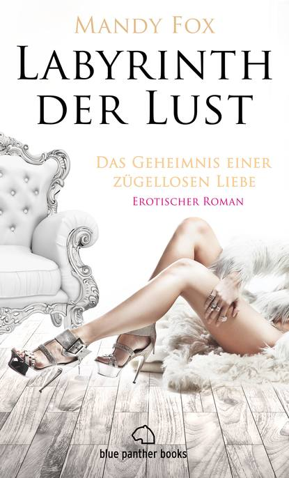 Фото - Mandy Fox Labyrinth der Lust - Das Geheimnis einer zügellosen Liebe   Erotischer Roman megan parker time of lust band 1 teil 1 gefährliche liebe roman