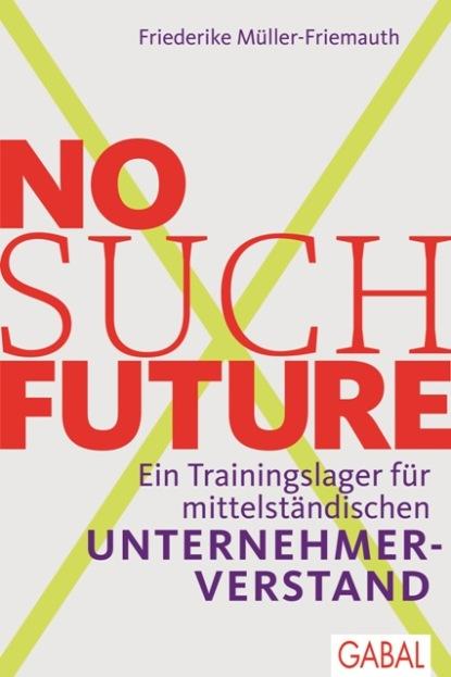 Friederike Müller-Friemauth No such Future post merger integration im mittelstand kompendium fur unternehmer