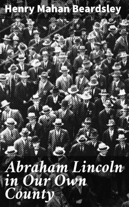 sadao asada from mahan to pearl harbor Henry Mahan Beardsley Abraham Lincoln in Our Own County