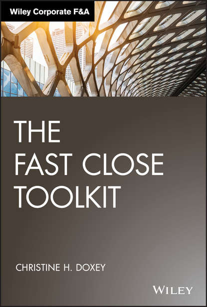 Christine Doxey H. The Fast Close Toolkit fast close a guide to closing the books quickly