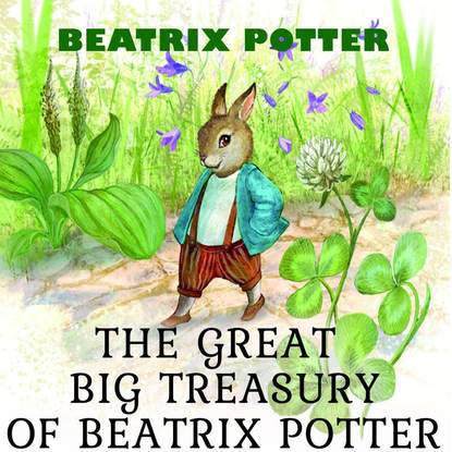 Беатрис Поттер The Great Big Treasury of Beatrix Potter beatrix potter tale of the flopsy bunnies the the