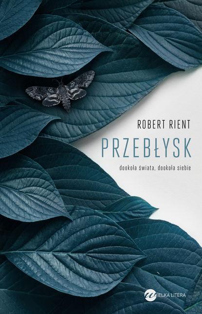 Robert Rient Przebłysk. Dookoła świata, dookoła siebie krzysztof baranowski drugi raz dookoła świata