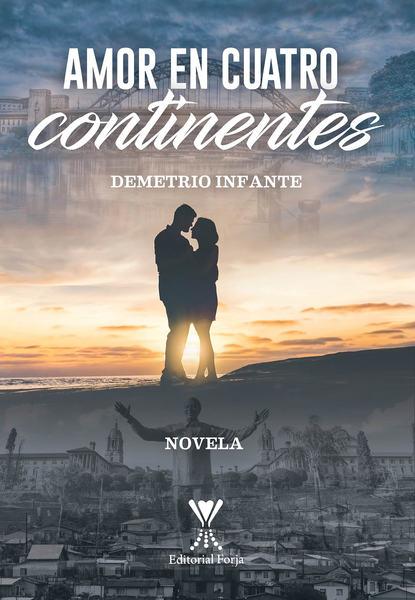 Demetrio Infante Figueroa Amor en cuatro continentes demetrio infante figueroa amor en cuatro continentes