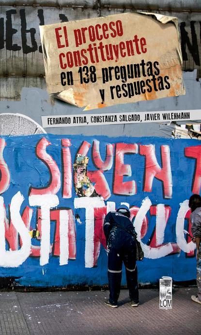 Javier Wilenmann von Bernath El Proceso Constituyente en 138 preguntas y respuestas mario fernando garcés durán estallido social y una nueva constitución para chile