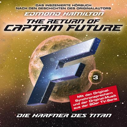 Edmond Hamilton Captain Future, Folge 3: Die Harfner des Titan - nach Edmond Hamilton edmond hamilton captain future der sternenkaiser folge 2 die macht des sternenkaisers