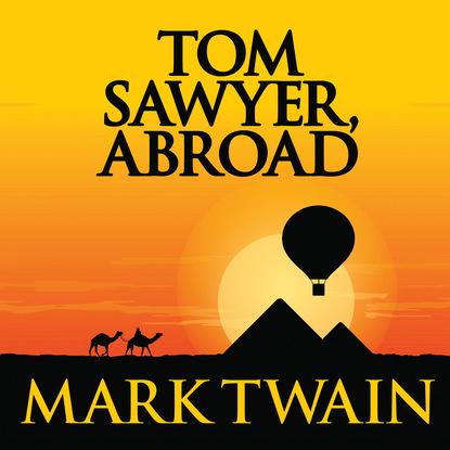 Mark Twain Tom Sawyer, Abroad - Tom Sawyer & Huckleberry Finn, Book 3 (Unabridged) mark twain ny takarivan ny tom sawyer the adventures of tom sawyer malagasy edition