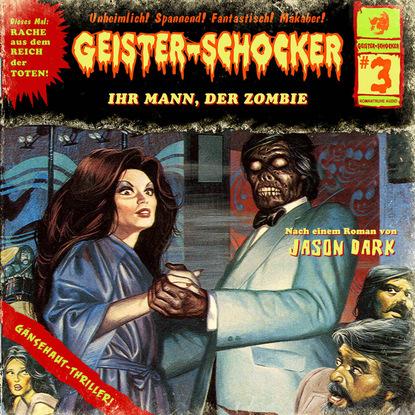 Jason Dark Geister-Schocker, Folge 3: Ihr Mann, der Zombie bob collins geister schocker folge 73 vampire auf der bohrinsel