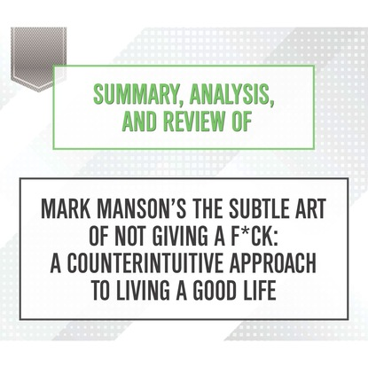 Start Publishing Notes Summary, Analysis, and Review of Mark Manson's The Subtle Art of Not Giving a F*ck: A Counterintuitive Approach to Living a Good Life (Unabridged) living a political life