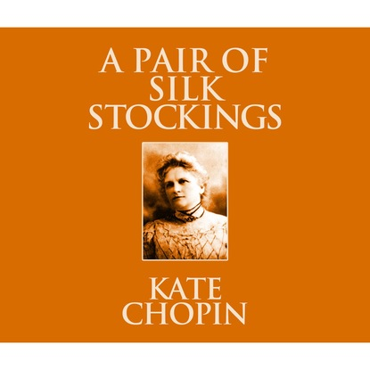 Kate Chopin A Pair of Silk Stockings (Unabridged) недорого