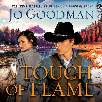 Jo Goodman A Touch of Flame - Cowboys of Colorado 2 (Unabridged) jo goodman marry me
