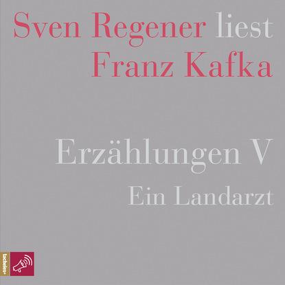 Franz Kafka Erzählungen 5 - Ein Landarzt - Sven Regener liest Franz Kafka недорого