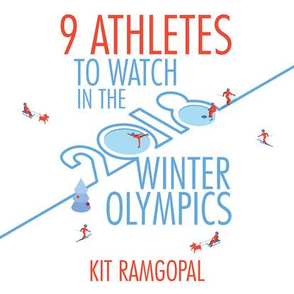 Фото - Kit Ramgopal 9 Athletes to Watch in the 2018 Winter Olympics (Unabridged) athletes baidu
