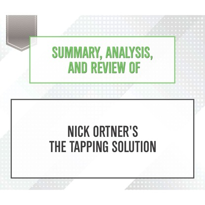 Фото - Start Publishing Notes Summary, Analysis, and Review of Nick Ortner's The Tapping Solution (Unabridged) start publishing notes summary analysis and review of eric barker s barking up the wrong tree unabridged