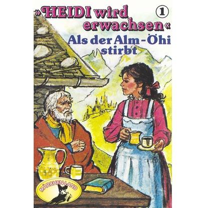 Rolf Ell Heidi, Heidi wird erwachsen, Folge 1: Als der Alm-Öhi stirbt недорого