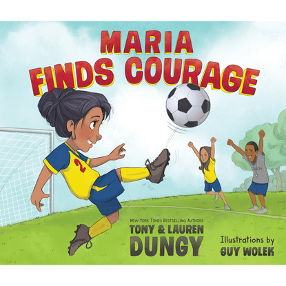 Фото - Tony Dungy Maria Finds Courage - A Team Dungy Story About Soccer - Team Dungy, Book 1 (Unabridged) maria realf the one