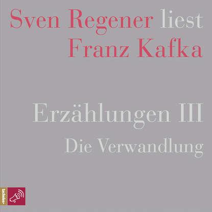 Franz Kafka Erzählungen 3 - Die Verwandlung - Sven Regener liest Franz Kafka howard colyer kafka v kafka