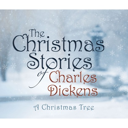 Charles Dickens A Christmas Tree (Unabridged) john reinhold forster the life of charles dickens