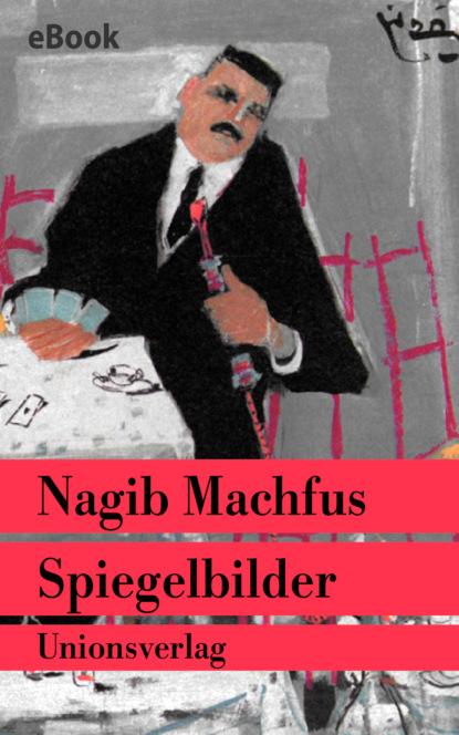 Nagib Machfus Spiegelbilder nagib machfus die reise des ibn fattuma