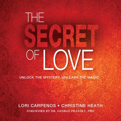 Lori Carpenos The Secret of Love - Unlock the Mystery, Unleash the Magic (Unabridged) недорого