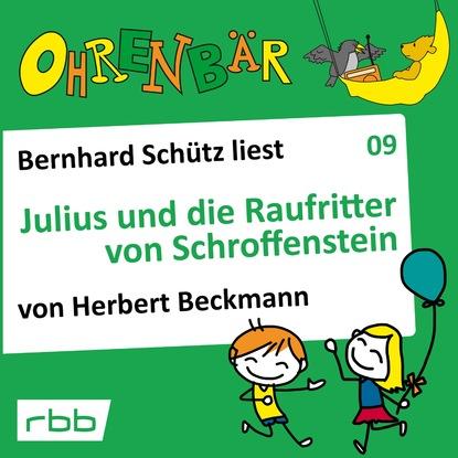 Herbert Beckmann Ohrenbär - eine OHRENBÄR Geschichte, Folge 9: Julius und die Raufritter von Schroffenstein (Hörbuch mit Musik)