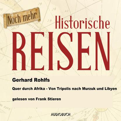 Gerhard Rohlfs Quer durch Afrika - Von Tripolis nach Murzuk in Libyen (Lesung in Auszügen) недорого