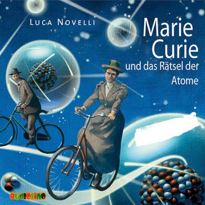 Luca Novelli Marie Curie und das Rätsel der Atome недорого