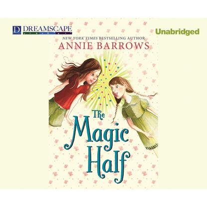 Annie Barrows The Magic Half - Miri and Molly, Book 1 (Unabridged) molly o keefe where i belong the debt book 2 unabridged