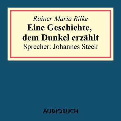 Rainer Maria Rilke Eine Geschichte, dem Dunkel erzählt rainer maria rilke eine geschichte dem dunkel erzählt