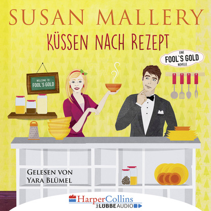 Susan Mallery Küssen nach Rezept - Fool's Gold Novelle (Ungekürzt) susan mallery mistelzweig und weihnachtsküsse fool s gold novelle ungekürzt