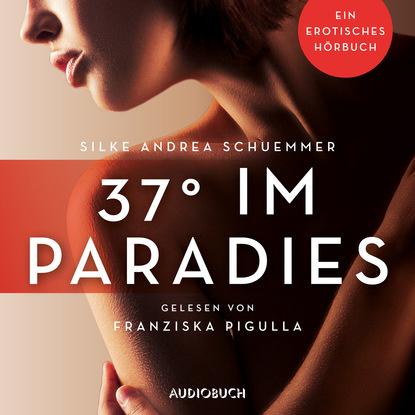 Silke Andrea Schuemmer 37° im Paradies - Erotische Erzählungen - Ein erotisches Hörbuch, Teil 3 (Ungekürzt) aimee erotisches an fremden orten 2 reiselust ungekürzt