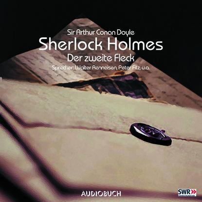 Sir Arthur Conan Doyle Sherlock Holmes, Folge 6: Der zweite Fleck sir arthur conan doyle der parasit gekürzt