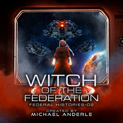 Michael Anderle Witch Of The Federation II - Federal Histories, Book 2 (Unabridged) недорого