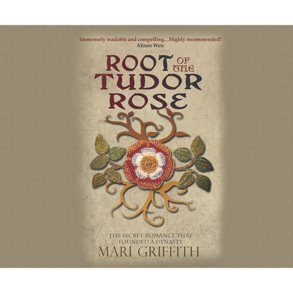 Mari Griffith Root of the Tudor Rose - The Secret Romance That Founded a Dynasty (Unabridged) недорого