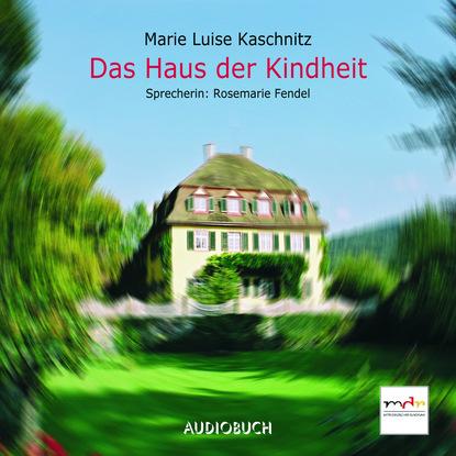 Фото - Marie Luise Kaschnitz Das Haus der Kindheit (Gekürzt) felicitas rose das haus mit den grünen fensterläden