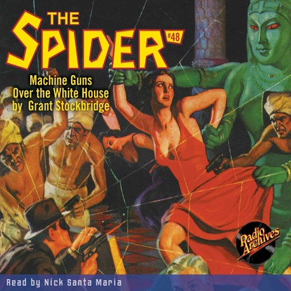 Grant Stockbridge Machine Guns over the White House - The Spider 48 (Unabridged) the white spider