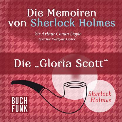 Фото - Артур Конан Дойл Sherlock Holmes: Die Memoiren von Sherlock Holmes - Die 'Gloria Scott' (Ungekürzt) артур конан дойл sherlock holmes die memoiren von sherlock holmes der schreiber des börsenmaklers ungekürzt