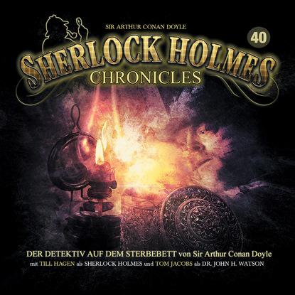 Sir Arthur Conan Doyle Sherlock Holmes Chronicles, Folge 40: Der Detektiv auf dem Sterbebett sir arthur conan doyle der parasit gekürzt