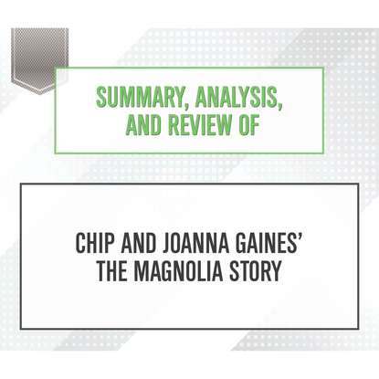 Фото - Start Publishing Notes Summary, Analysis, and Review of Chip and Joanna Gaines' The Magnolia Story (Unabridged) start publishing notes summary analysis and review of eric barker s barking up the wrong tree unabridged