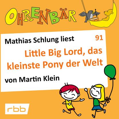 Martin Klein Ohrenbär - eine OHRENBÄR Geschichte, Folge 91: Little big Lord, das kleinste Pony der Welt (Hörbuch mit Musik)