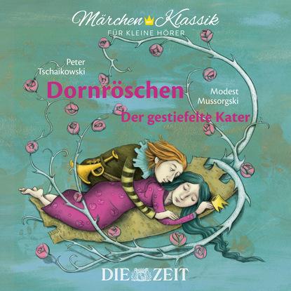 Brüder Grimm Die ZEIT-Edition Märchen Klassik für kleine Hörer - Dornröschen und Der gestiefelte Kater mit Musik von Peter Tschaikowski und Modest Mussorgski jakob grimm die schönsten märchen der brüder grimm teil 7