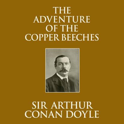 Фото - Sir Arthur Conan Doyle The Adventure of the Copper Beeches (Unabridged) sir arthur conan doyle red headed league the the