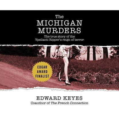 Edward Keyes The Michigan Murders - The True Story of the Ypsilanti Ripper's Reign of Terror (Unabridged) daniyar z baidaralin mulan the true story