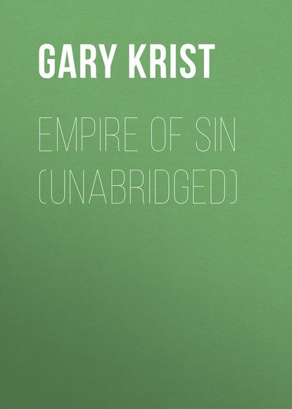 Gary Krist Empire of Sin (Unabridged) josephine hart sin unabridged