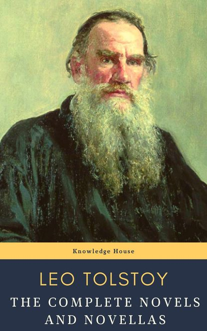 Leo Tolstoy Leo Tolstoy: The Complete Novels and Novellas
