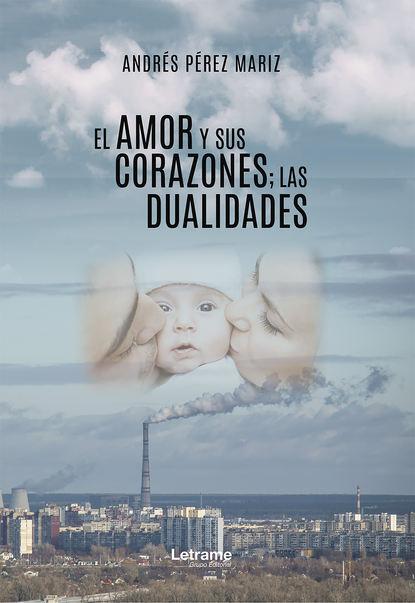 Andrés Pérez Mariz El amor y sus corazones; las dualidades lucy gordon dos hombres y el amor