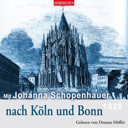 Johanna Schopenhauer Mit Johanna Schopenhauer nach Köln und Bonn helga johanna kuusler puhkus koomas