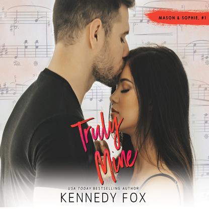 Kennedy Fox Truly Mine - Mason & Sophie Duet, Book 1 (Unabridged) sophie fox sea that old time child roberta