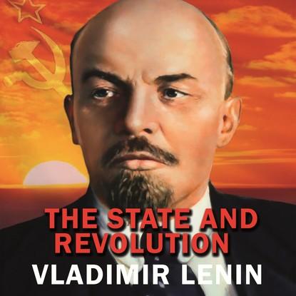 Владимир Ленин The State and Revolution nikolay starikov 1917 key to the russian revolution isbn 978 5 4461 0485 7