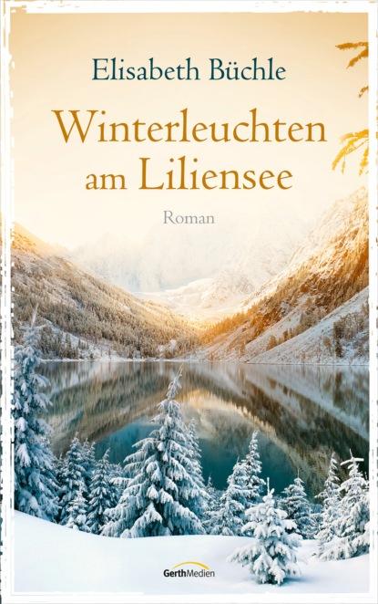 Elisabeth Büchle Winterleuchten am Liliensee elisabeth büchle im schatten der vergangenheit